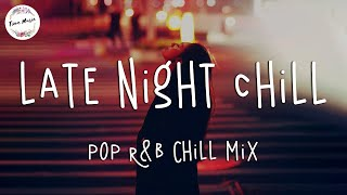 Late night chill vibes playlist - English songs chill music mix