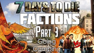 7 Days to Die  Factions  Part 3  &quotGoing Camping&quot Season 3