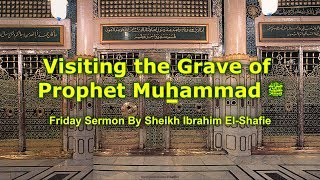 Visiting the Grave of the Prophet - Sheikh Ibrahim El-Shafie