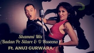 Shammi Mix | Badan Pe Sitare | O Haseena - The Kroonerz Project Version | Ft. Anuj Gurwara