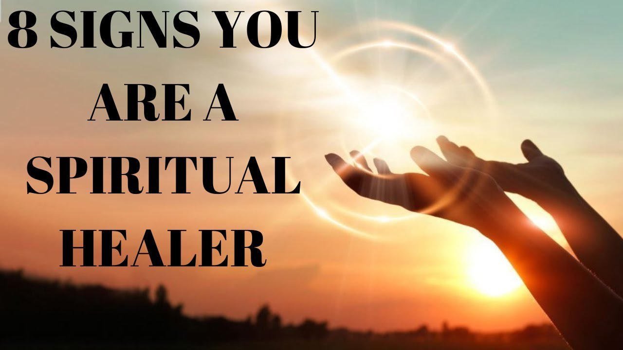 8 SIGNS YOU ARE BORN TO BE A SPIRITUAL HEALER