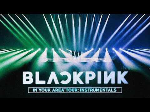 BLACKPINK - IN YOUR AREA TOUR: Instrumental Edition [ALBUM DOWNLOAD]
