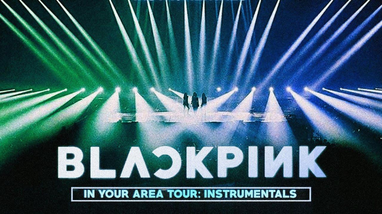 BLACKPINK - IN YOUR AREA TOUR: Instrumental Edition [ALBUM DOWNLOAD]