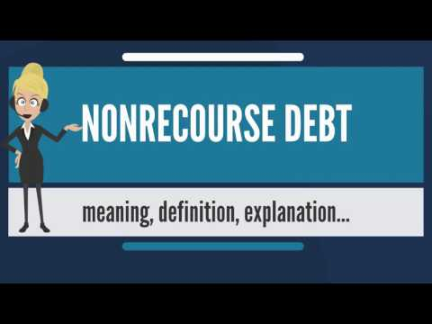 What is NONRECOURSE DEBT? What does NONRECOURSE DEBT mean? NONRECOURSE DEBT meaning & explanation