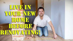 Live In Your New Home Before Renovating!