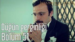 İstanbullu Gelin 51. Bölüm - Düğün Gerginliği