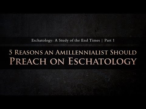 5 Reasons an Amillennialist Should Preach on Eschatology (Part 1)