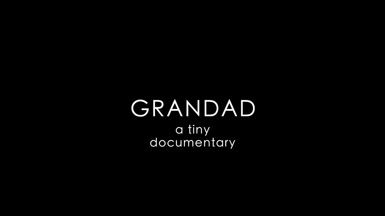 Grandad: A tiny documentary