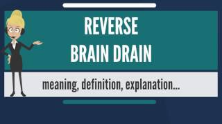 What is REVERSE BRAIN DRAIN? What does REVERSE BRAIN DRAIN mean? REVERSE BRAIN DRAIN meaning