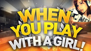 CS GO - When You Play With A Girl!