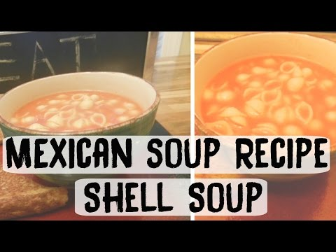 Easy Mexican Soup Recipe : Shell Soup (Sopa de Conchas)