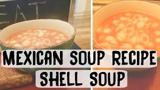 Easy Mexican Soup Recipe | Shell Soup (Sopa de Conchas)