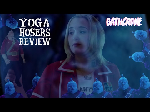 Yoga Hosers Review (bathcrone)
