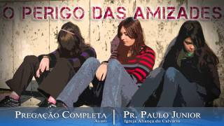 O Perigo Das Amizades - Paulo Junior