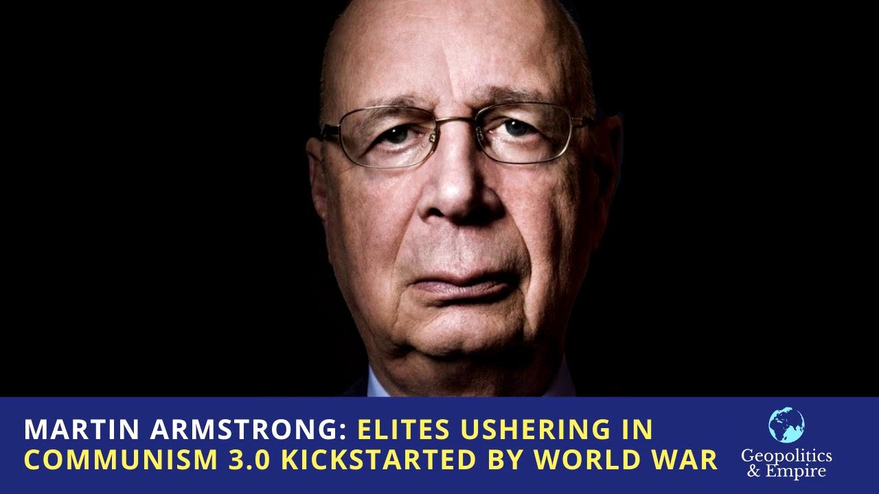 Martin Armstrong the Elites Ushering in Communism 3.0 World War 3