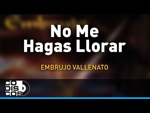 No Me Hagas Llorar Embrujo Vallenato Audio Youtube