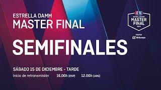 Semifinales tarde - Estrella Damm Master FInal 2018