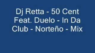 Dj Retta - 50 Cent Feat. Duelo - In Da Club - Norteño - Mix.wmv