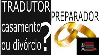 Tradutor e Preparador - Casamento ou divórcio?