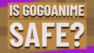 Is GoGoAnime safe?