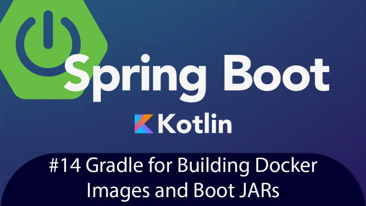 Spring Boot with Kotlin & JUnit 5 - Gradle for Building Docker Images and Boot JARs - Tutorial 14