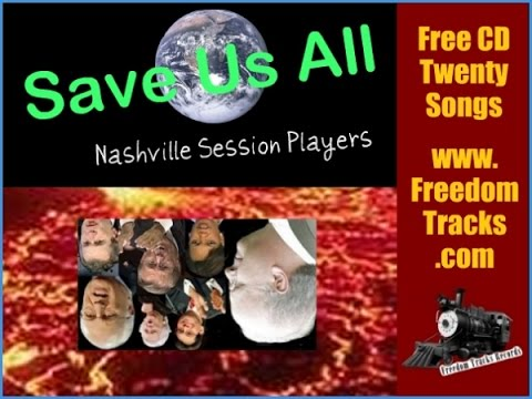 SAVE US ALL - Nashville Session Players - Free CD - www.FreedomTracks.com