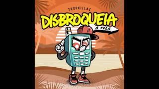 Tropkillaz - Disbroqueia a Tela