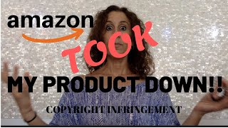 AMAZON TOOK MY PRODUCT DOWN!! Copyright Infringement
