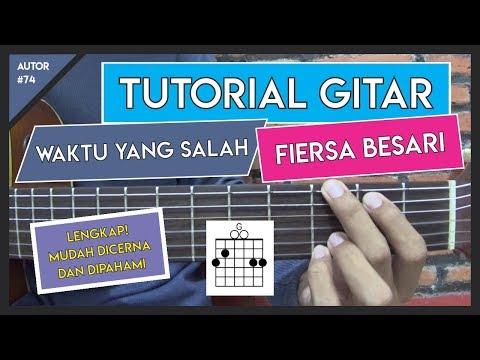 Tutorial Gitar (WAKTU YANG SALAH - FIERSA BESARI) KUNCI, PETIKAN DAN GENJRENGAN LENGKAP!