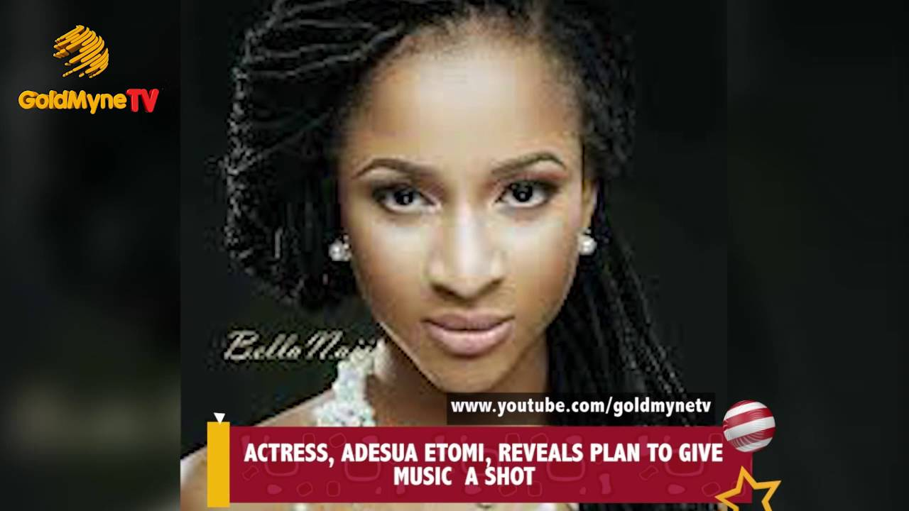 Download ACTRESS, ADESUA ETOMI, REVEALS PLAN TO GIVE MUSIC A SHOT