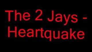 The 2 Jays - Heartquake