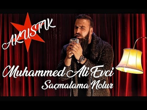 Muhammed Ali Evci - Saçmalama Nolur (Akustik)