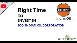 Right Time to Invest in IOC(INDIAN OIL CORPORATION)