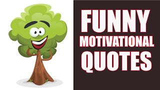 Funny Motivational Quotes To Put A Smile On Your Face