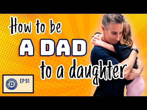 How to Be a Dad to a Daughter | Dad University