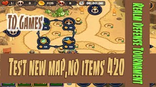 Realm Defense Tournament. Test new map, no items 420. TD Games.