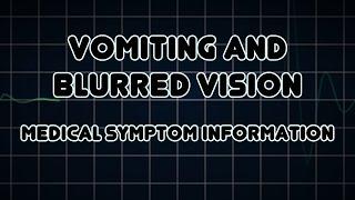 Vomiting and Blurred vision (Medical Symptom)