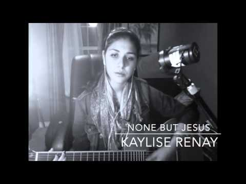 None But Jesus-Hillsong  Acoustic Cover by Kaylise Renay
