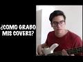 ¿Cómo Grabo mis Covers?