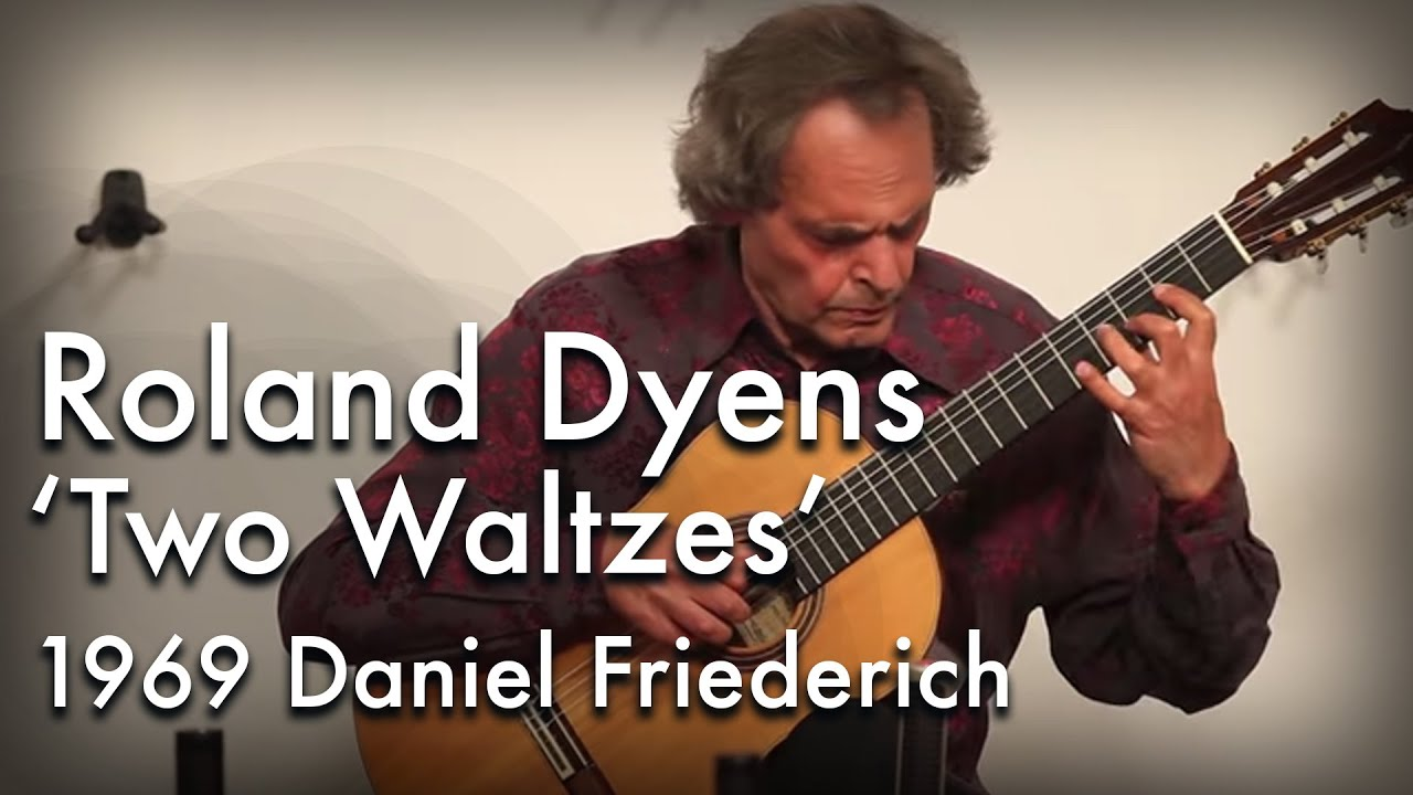 Roland Dyens - Two Waltzes on a 1969 Daniel Friederich
