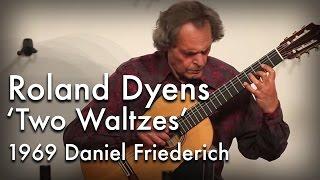 Roland Dyens - Two Waltzes on a 1969 Daniel Friederich