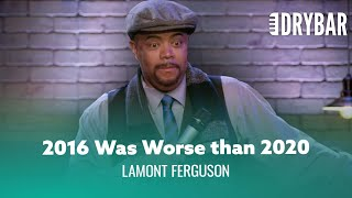 2016 Was Worse Than 2020. Lamont Ferguson - Full Special
