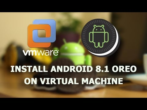 Install Android 8.1 Oreo In Virtual Machine: VMware & VirtualBox