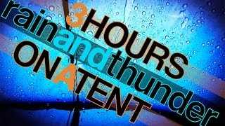 3 Hours - Rain and Thunder Sounds on a Tent - Rainfall and Thunderstorm HD