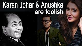Director |  Karan Johar on Mohd Rafi | Anushka Sharma is  Foolish |