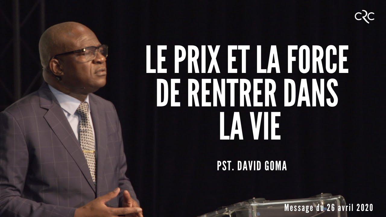 Pst. David Goma : Le prix et la force de rentrer dans la vie [26 avril 2020]
