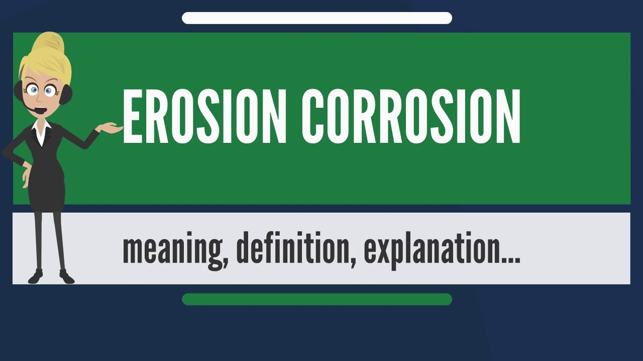what is erosion corrosion? what does erosion corrosion mean? erosion