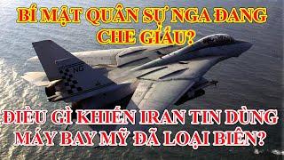 Bí mật quân sự mà Nga giữ kín hơn thiết kế bom NT? Vì sao F-14 Iran vẫn khiến kẻ thù khiếp sợ?