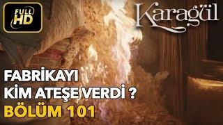 Karagül 101. Bölüm / Full HD (Tek Parça) - Fabrikayı Kim Ateşe Verdi ?