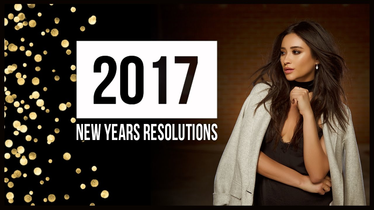 My 2017 New Years Resolutions  Shay Mitchell